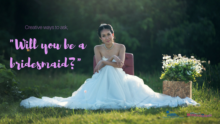 "Creative ways to ask, ""Will you be a bridesmaid?"""