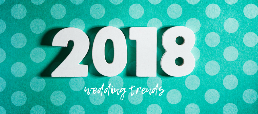 Wedding trends/fashion that are hot in 2018